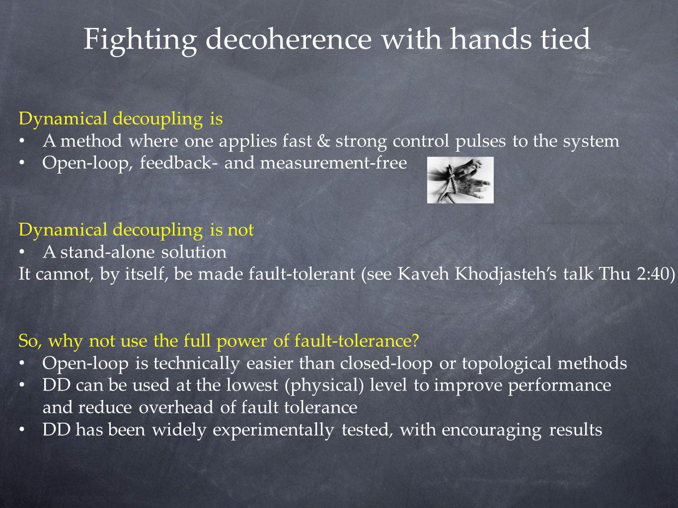 Fighting decoherence with hands tied