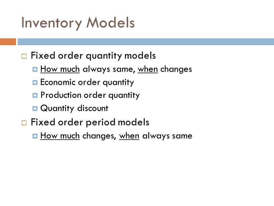 Inventory Models Fixed order quantity models Fixed order period models