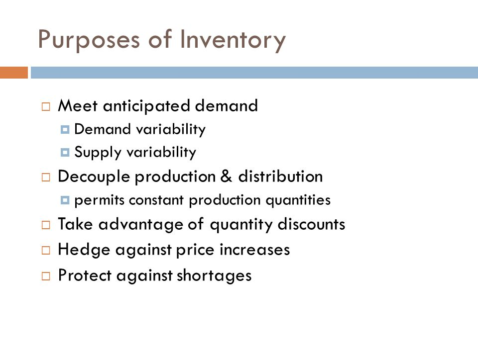 Purposes of Inventory Meet anticipated demand
