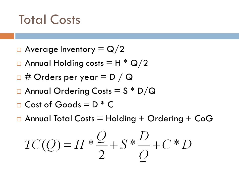 Total Costs Average Inventory = Q/2 Annual Holding costs = H * Q/2