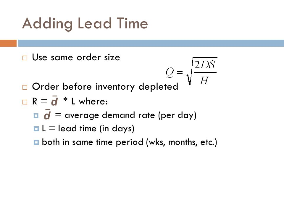 Adding Lead Time Use same order size Order before inventory depleted