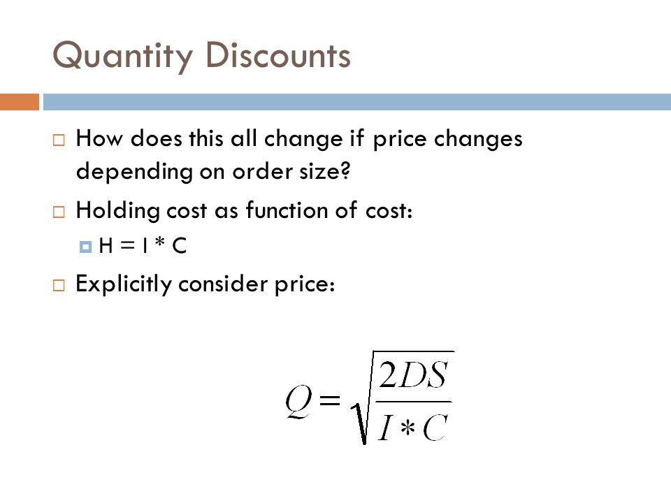 Quantity Discounts How does this all change if price changes depending on order size Holding cost as function of cost: