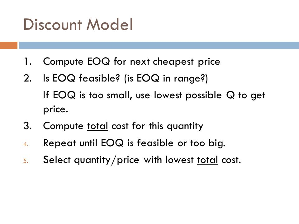 Discount Model 1. Compute EOQ for next cheapest price