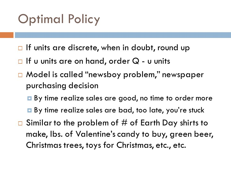 Optimal Policy If units are discrete, when in doubt, round up