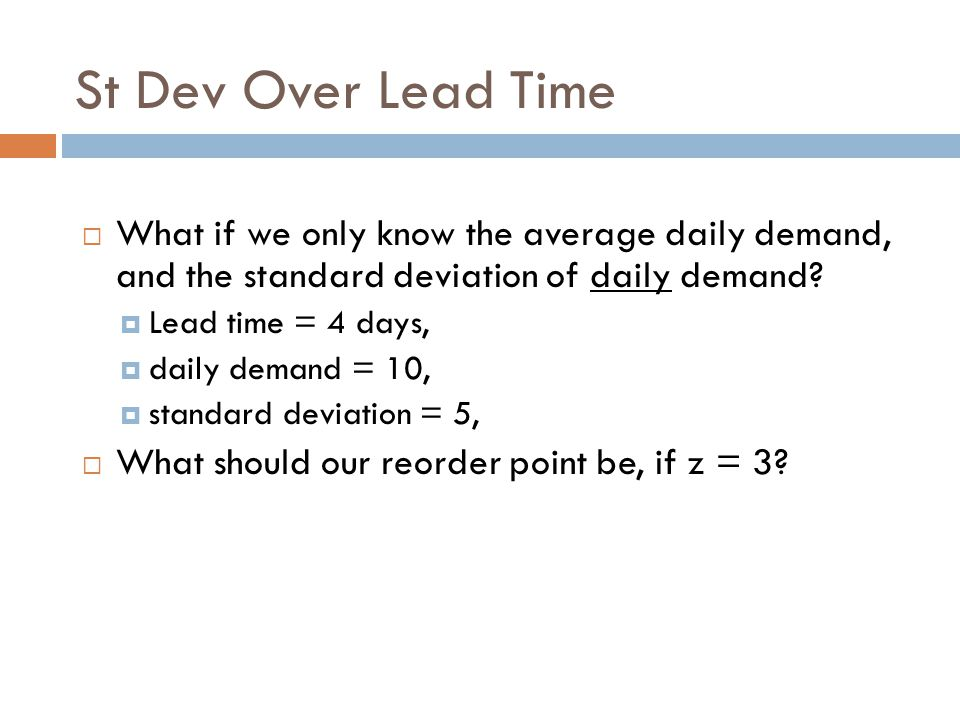 St Dev Over Lead Time What if we only know the average daily demand, and the standard deviation of daily demand