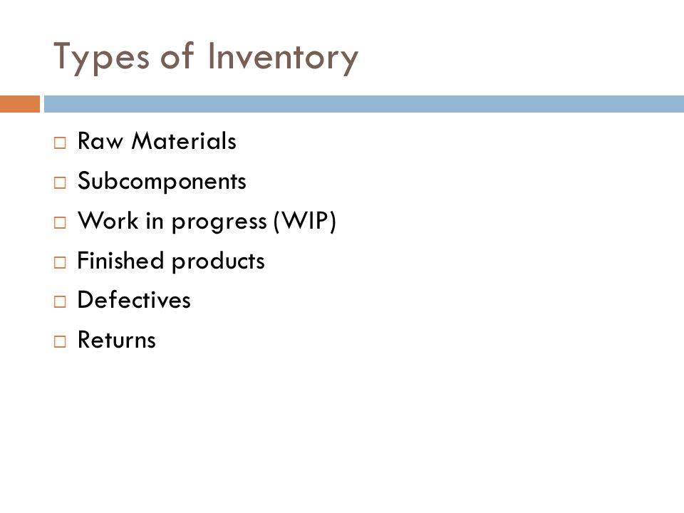 Types of Inventory Raw Materials Subcomponents Work in progress (WIP)