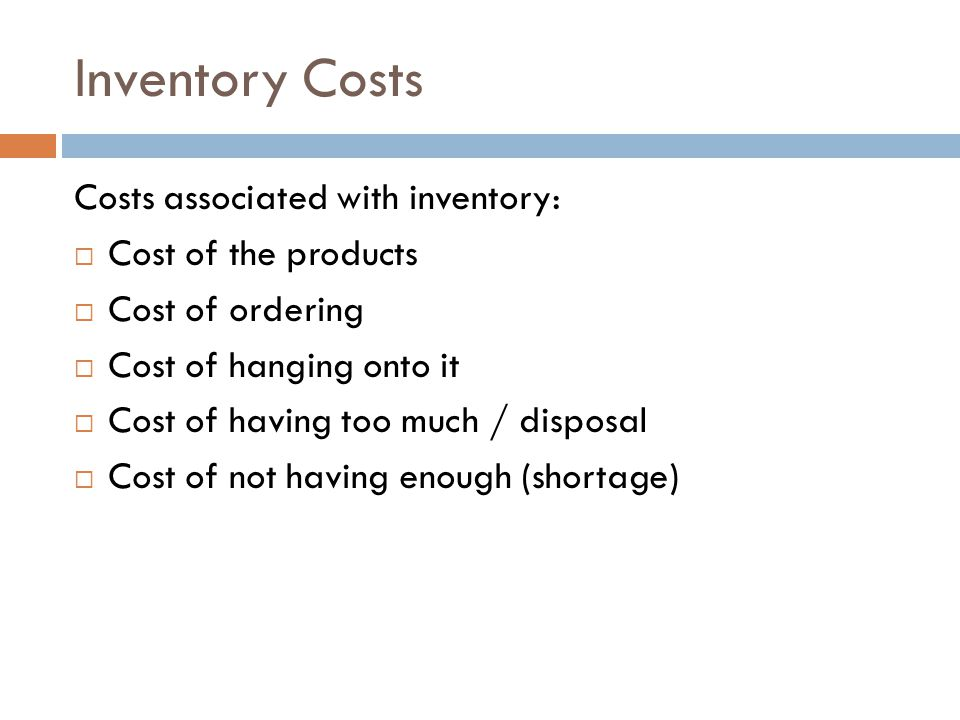 Inventory Costs Costs associated with inventory: Cost of the products