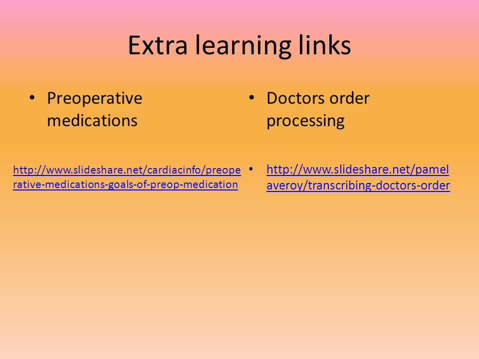 Extra learning links Preoperative medications Doctors order processing