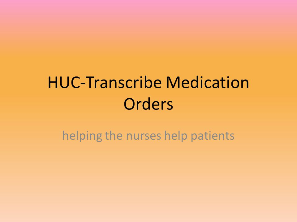 HUC-Transcribe Medication Orders