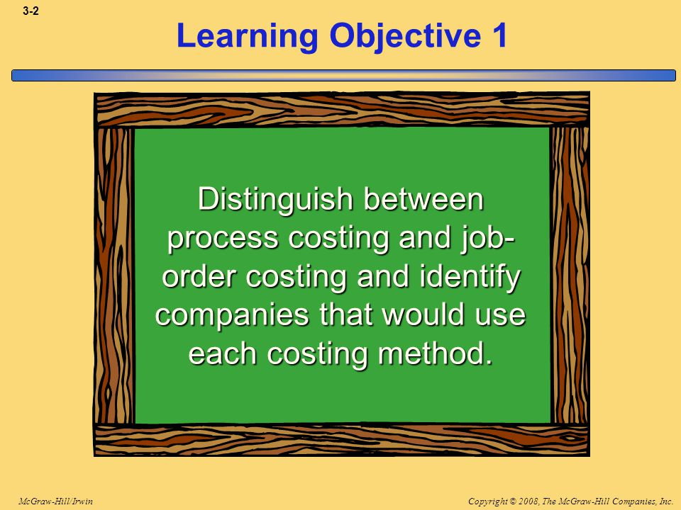 3-2 Learning Objective 1. Distinguish between process costing and job-order costing and identify companies that would use each costing method.