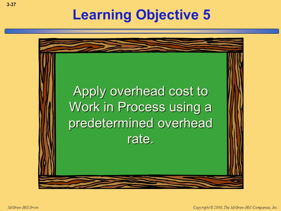 3-37 Learning Objective 5. Apply overhead cost to Work in Process using a predetermined overhead rate.