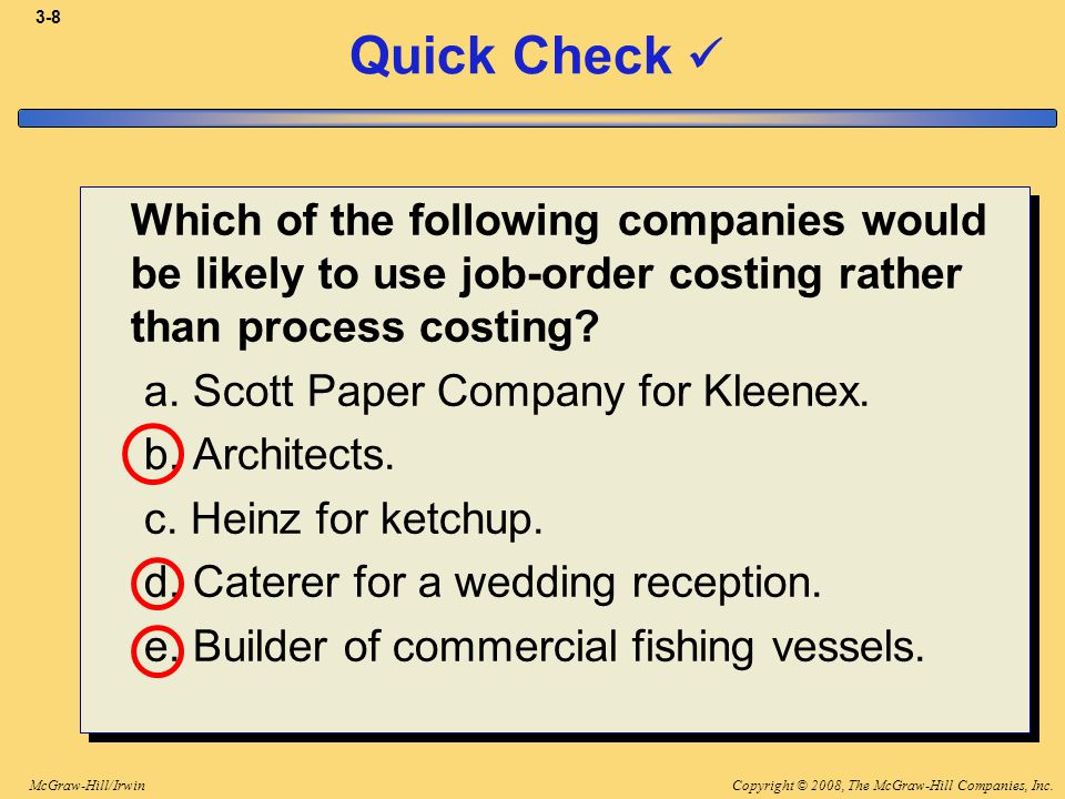 3-8 Quick Check  Which of the following companies would be likely to use job-order costing rather than process costing