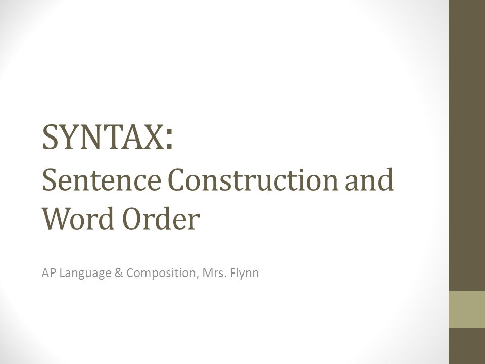 SYNTAX: Sentence Construction and Word Order