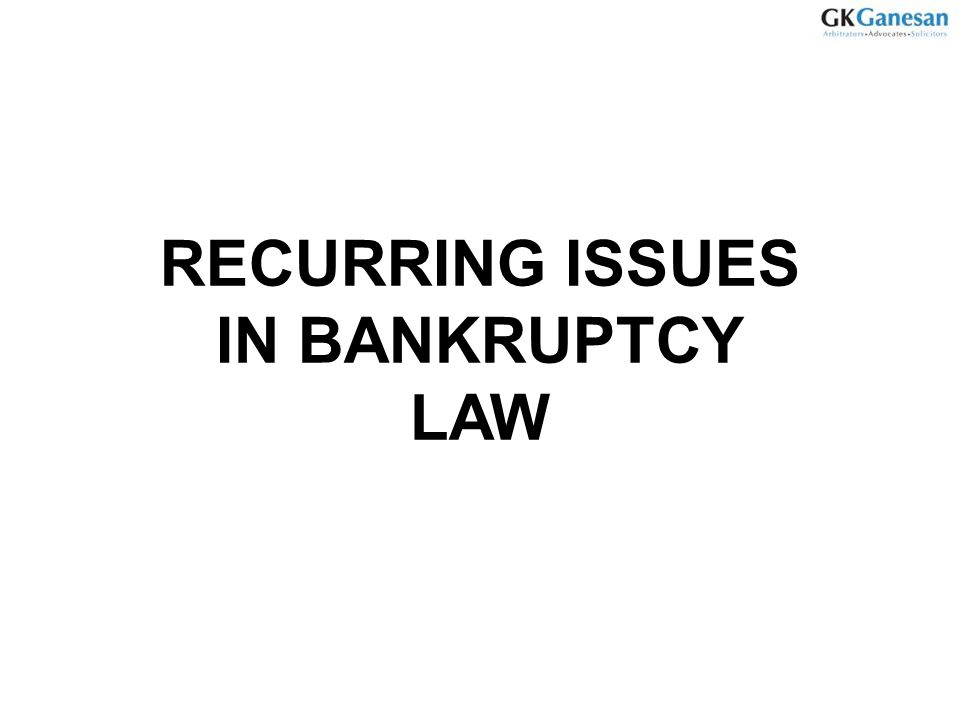RECURRING ISSUES IN BANKRUPTCY LAW