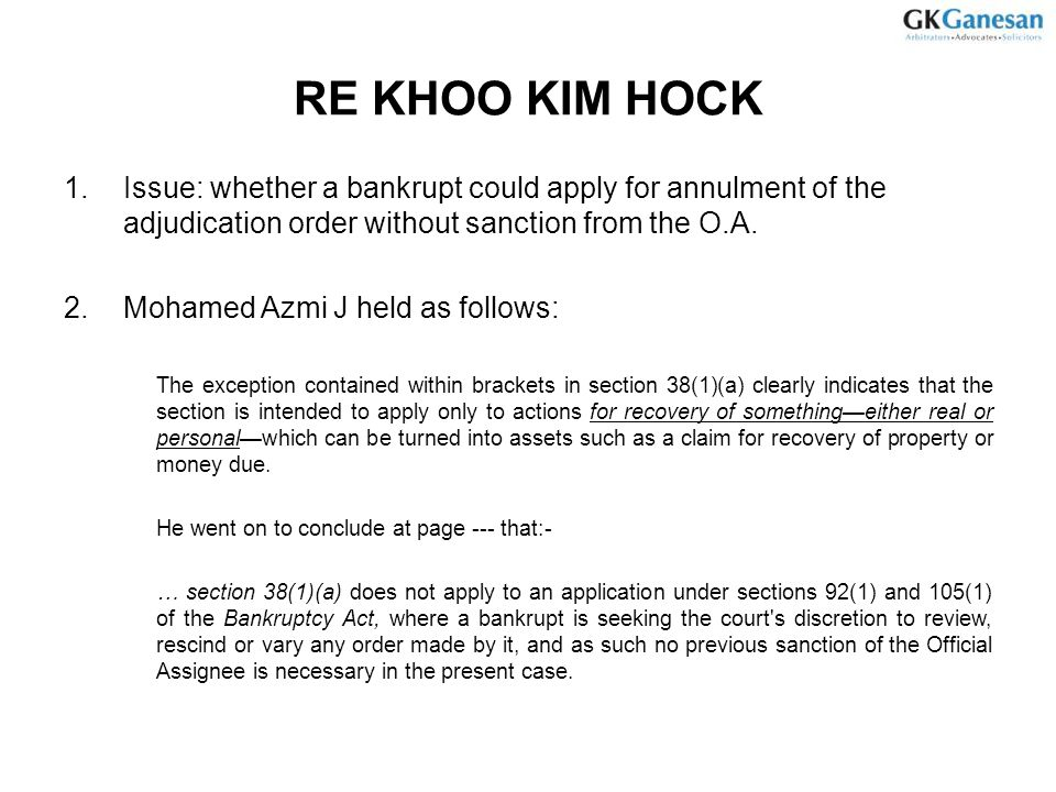 RE KHOO KIM HOCK Issue: whether a bankrupt could apply for annulment of the adjudication order without sanction from the O.A.