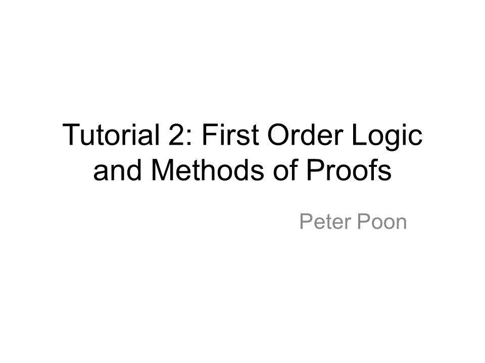 Tutorial 2: First Order Logic and Methods of Proofs