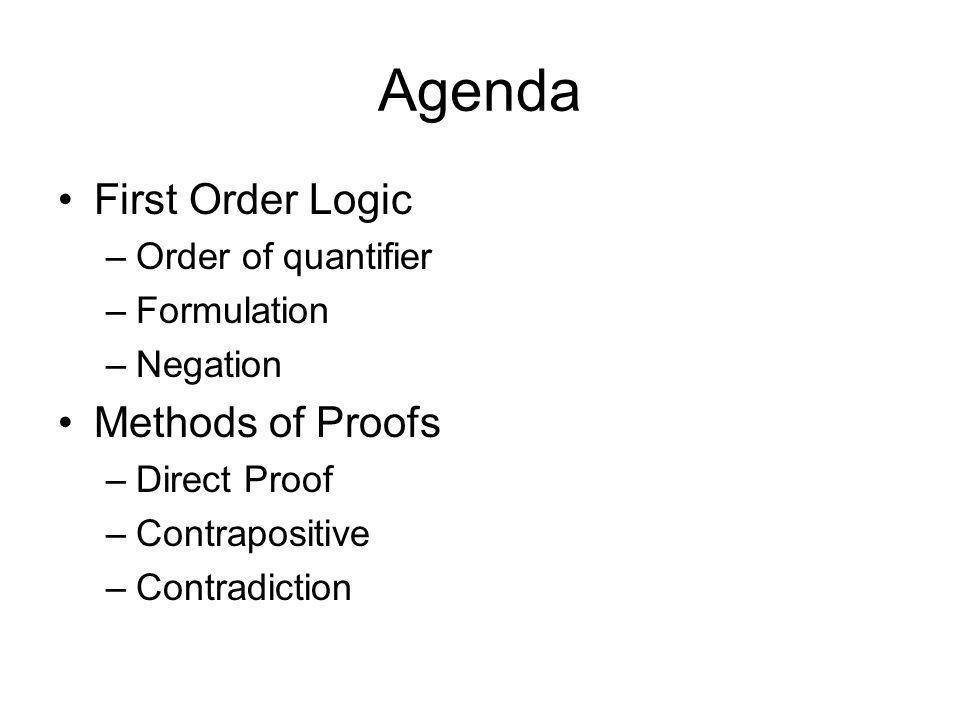Agenda First Order Logic Methods of Proofs Order of quantifier