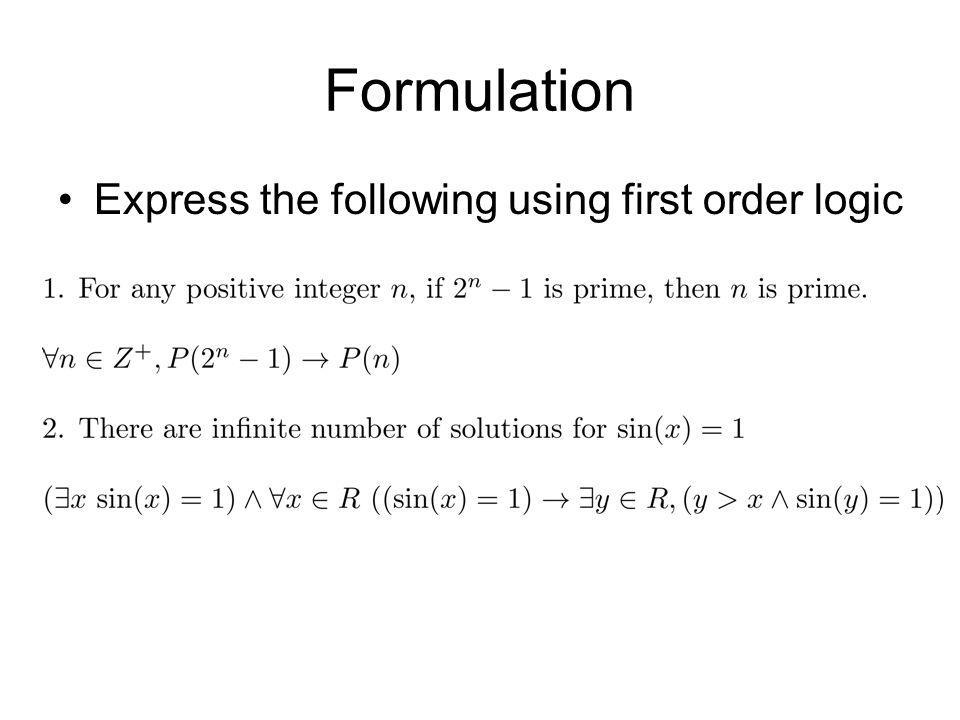 Formulation Express the following using first order logic