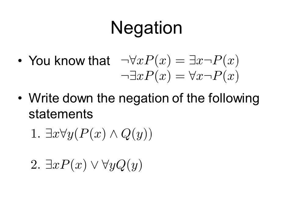 Negation You know that Write down the negation of the following statements