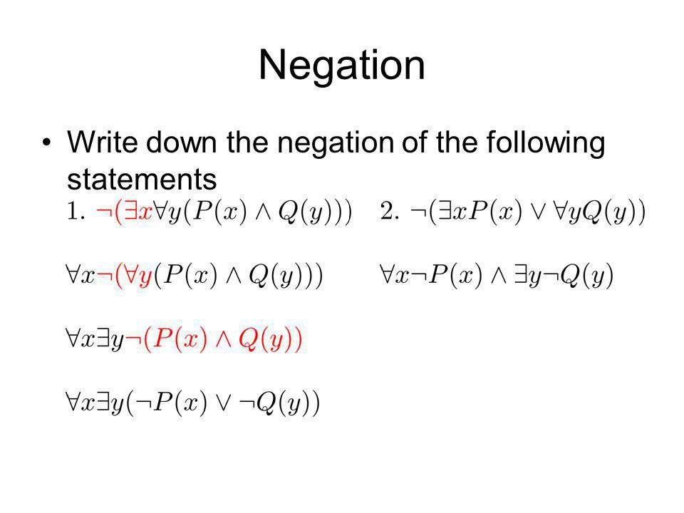 Negation Write down the negation of the following statements
