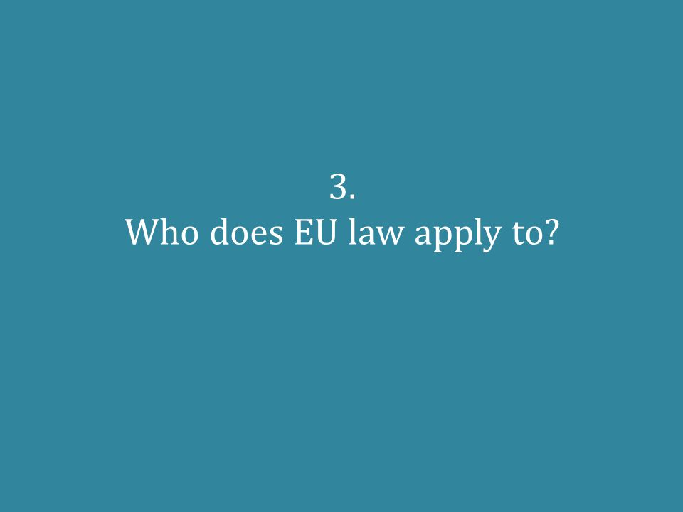 3. Who does EU law apply to