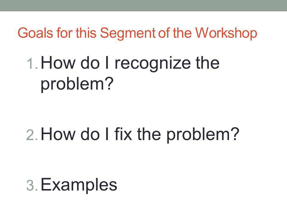 Goals for this Segment of the Workshop