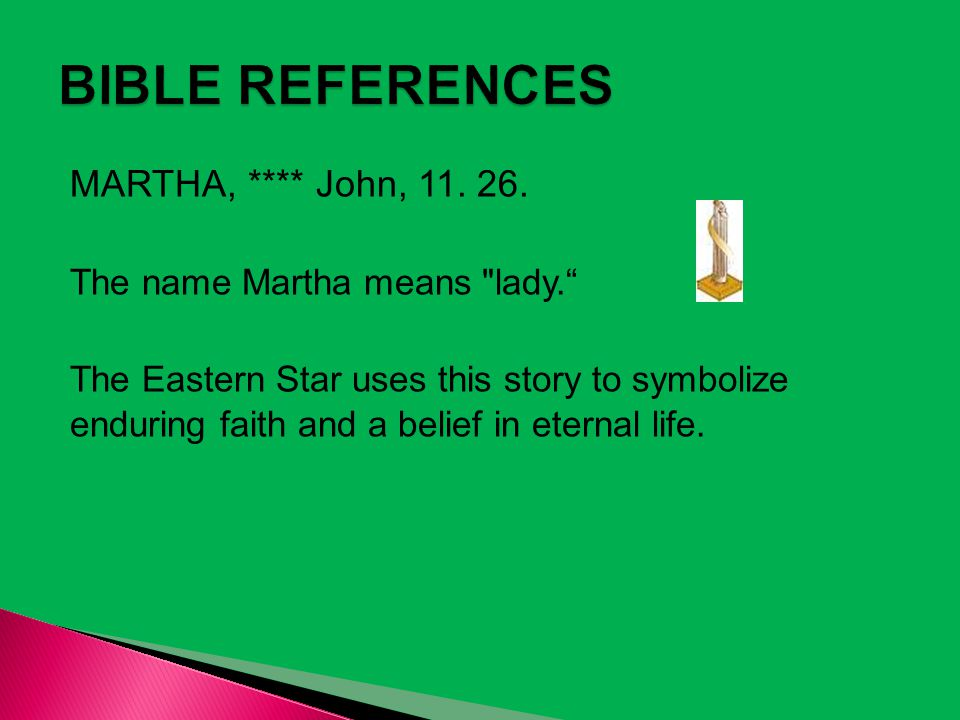 BIBLE REFERENCES MARTHA, **** John, 11. 26.
