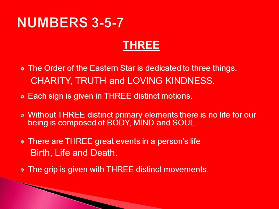 NUMBERS 3-5-7 THREE CHARITY, TRUTH and LOVING KINDNESS.