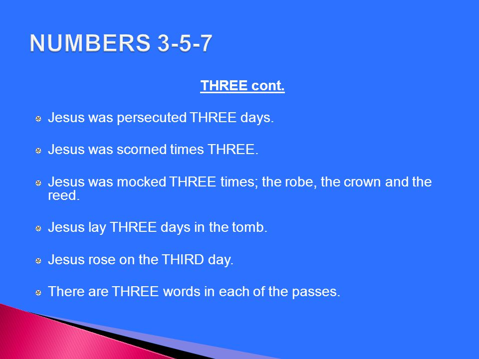 NUMBERS 3-5-7 THREE cont. Jesus was persecuted THREE days.