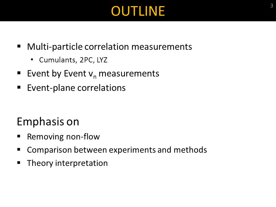 OUTLINE Emphasis on Multi-particle correlation measurements