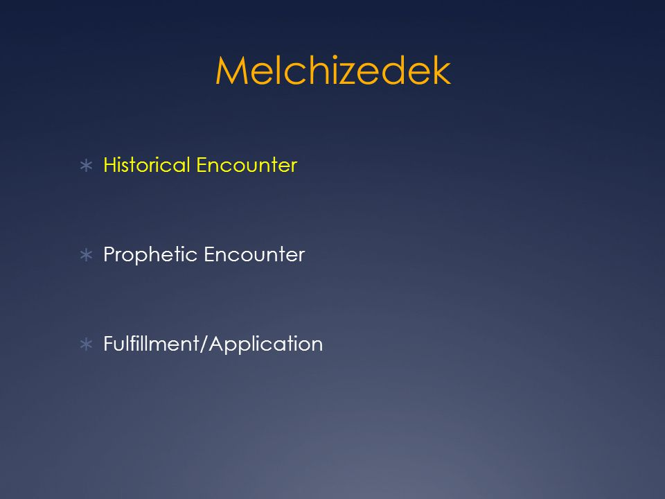 Melchizedek Historical Encounter Prophetic Encounter