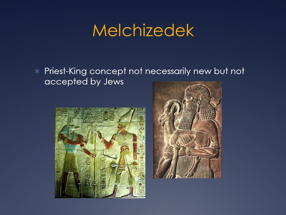 Melchizedek Priest-King concept not necessarily new but not accepted by Jews