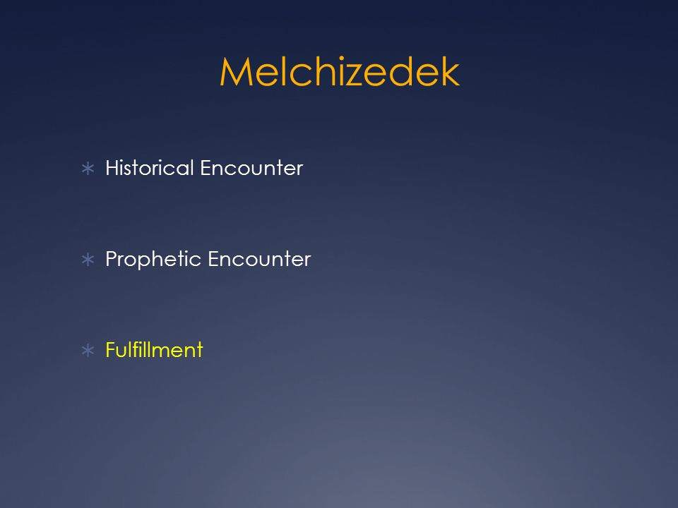 Melchizedek Historical Encounter Prophetic Encounter Fulfillment