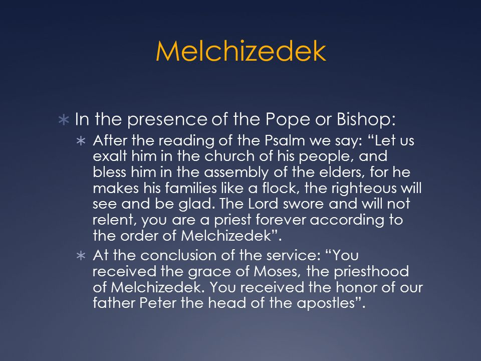 Melchizedek In the presence of the Pope or Bishop: