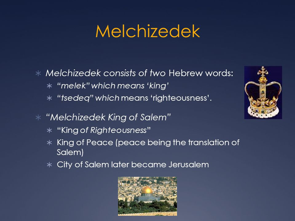 Melchizedek Melchizedek consists of two Hebrew words: