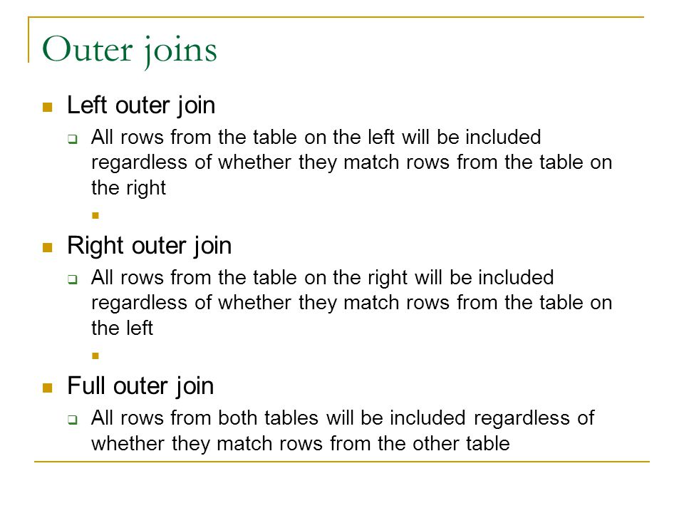Outer joins Left outer join Right outer join Full outer join