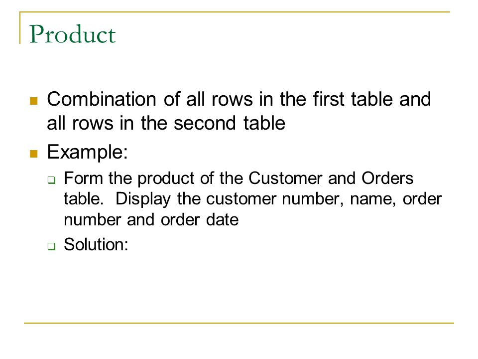 Product Combination of all rows in the first table and all rows in the second table. Example: