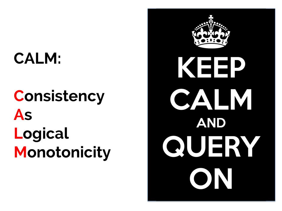 CALM: Consistency As Logical Monotonicity