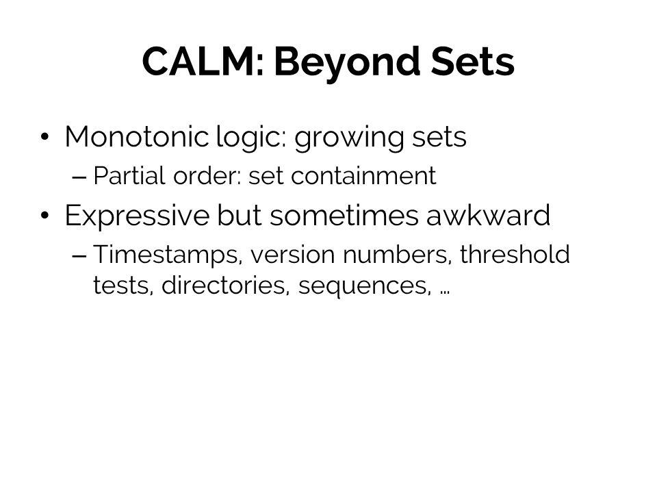 CALM: Beyond Sets Monotonic logic: growing sets