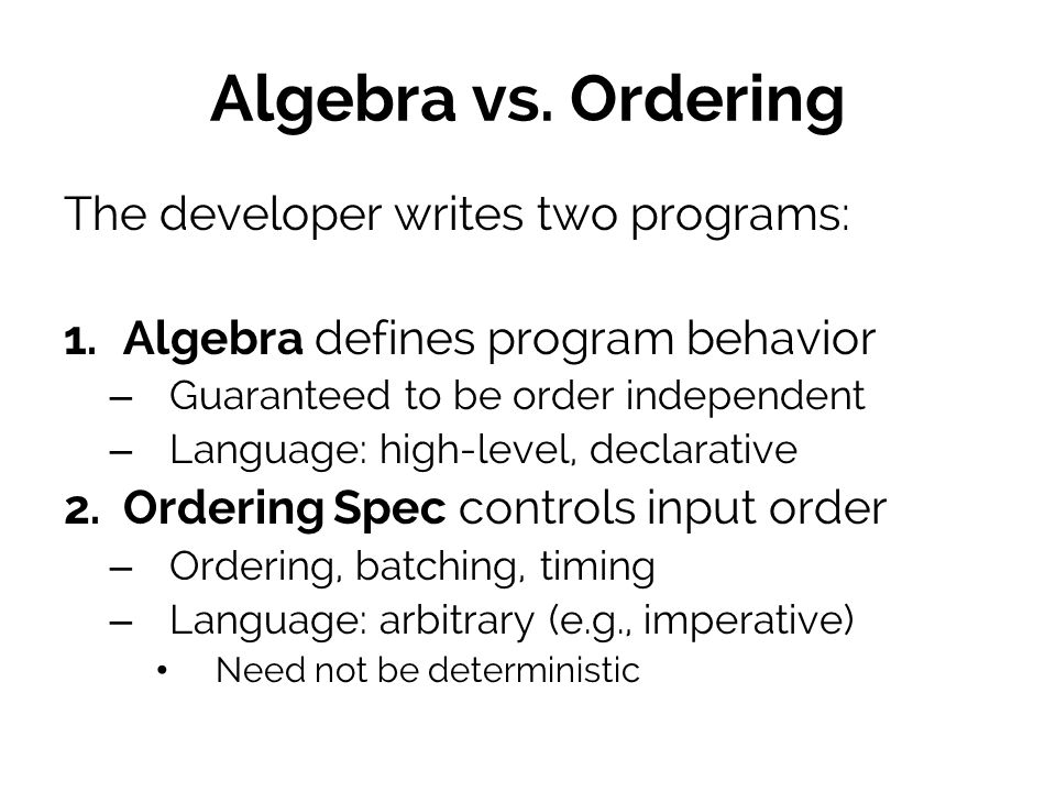 Algebra vs. Ordering The developer writes two programs: