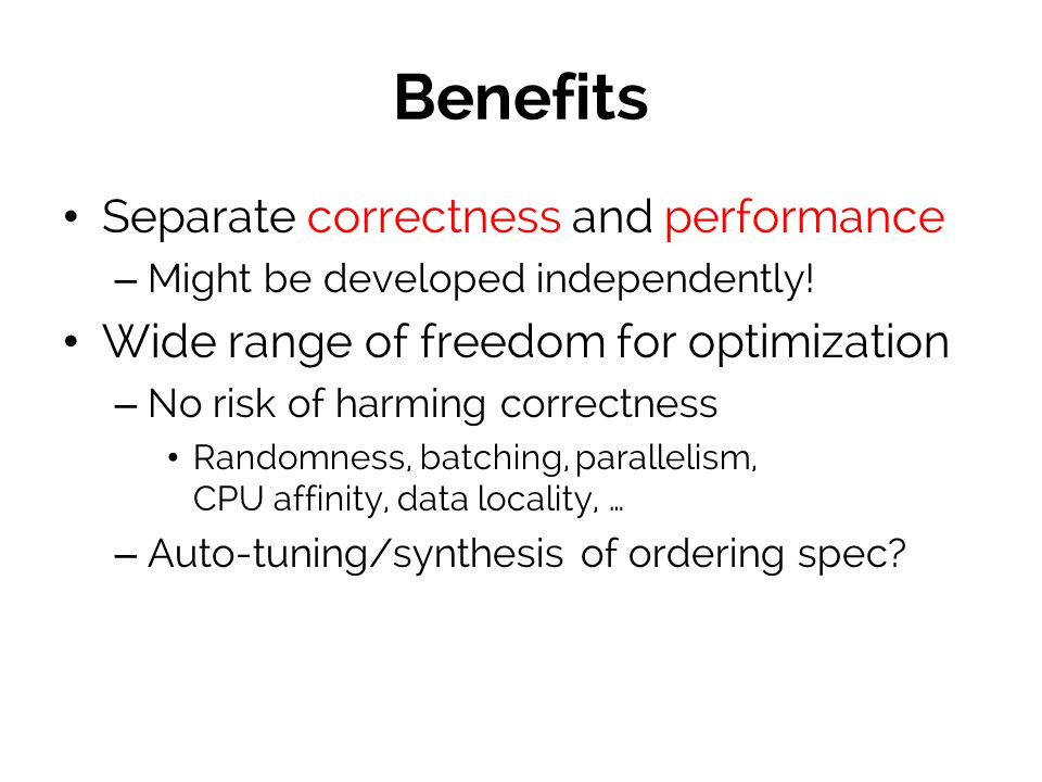 Benefits Separate correctness and performance