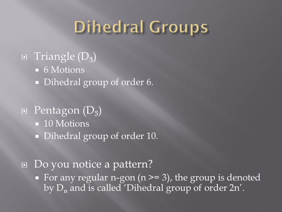 Dihedral Groups Triangle (D3) Pentagon (D5) Do you notice a pattern