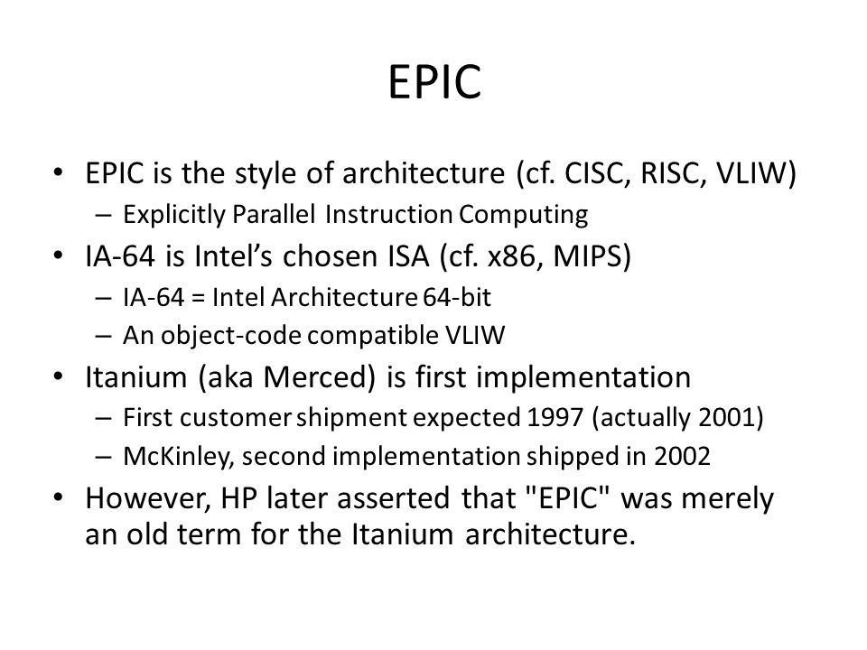 EPIC EPIC is the style of architecture (cf. CISC, RISC, VLIW)