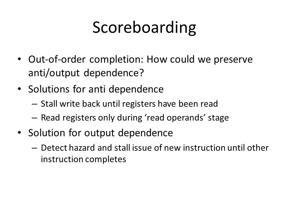 Scoreboarding Out-of-order completion: How could we preserve anti/output dependence Solutions for anti dependence.