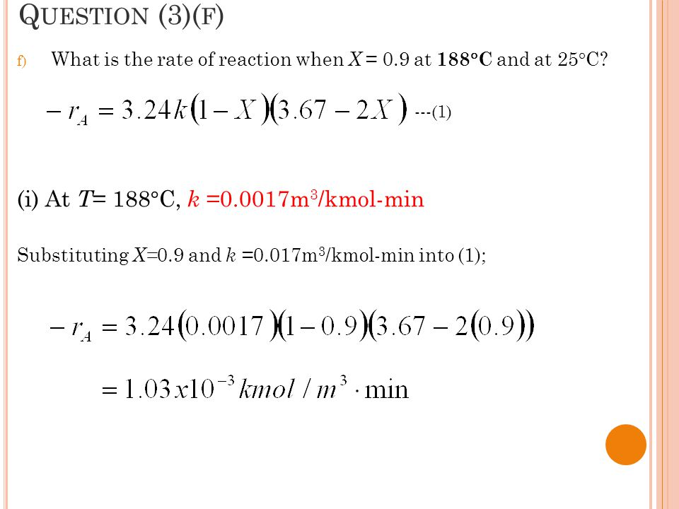 Question (3)(f) (i) At T= 188°C, k =0.0017m3/kmol-min