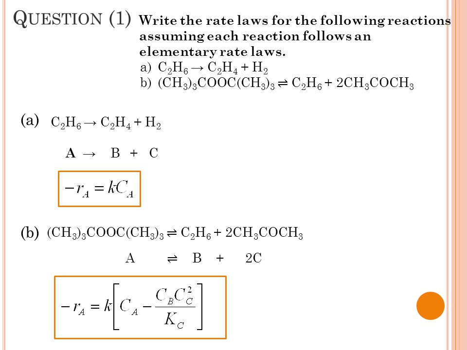 Question (1) Write the rate laws for the following reactions assuming each reaction follows an elementary rate laws.