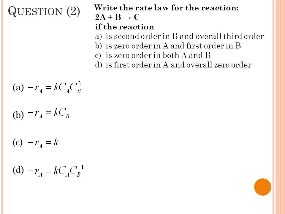 Question (2) (a) (b) (c) (d) Write the rate law for the reaction:
