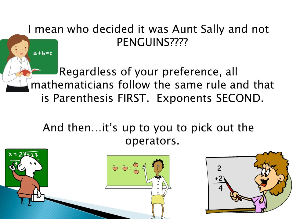 I mean who decided it was Aunt Sally and not PENGUINS