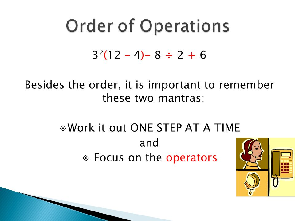 Order of Operations 32(12 – 4)- 8 ÷ 2 + 6