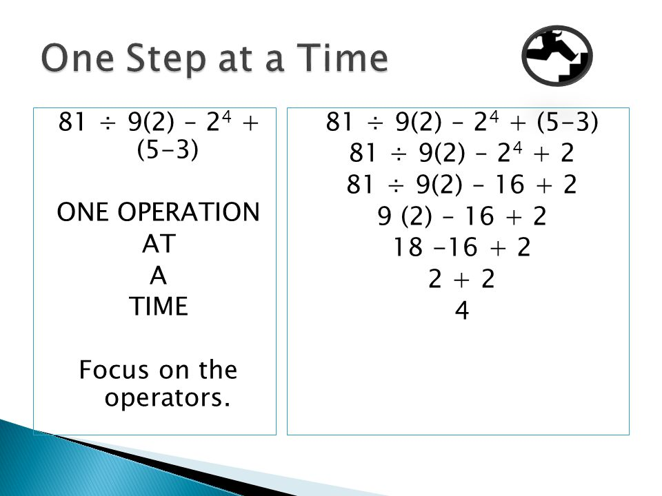 81 ÷ 9(2) – 24 + (5-3) ONE OPERATION AT A TIME Focus on the operators.
